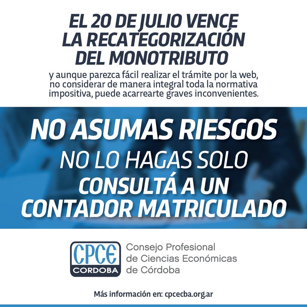 CPCE Córdoba @CPCECordoba: #20/07 vence #recategorización #Monotributo No asuma riesgos! Asesórese con un Contador Matriculado https://t.co/mIcUfUXnqw
