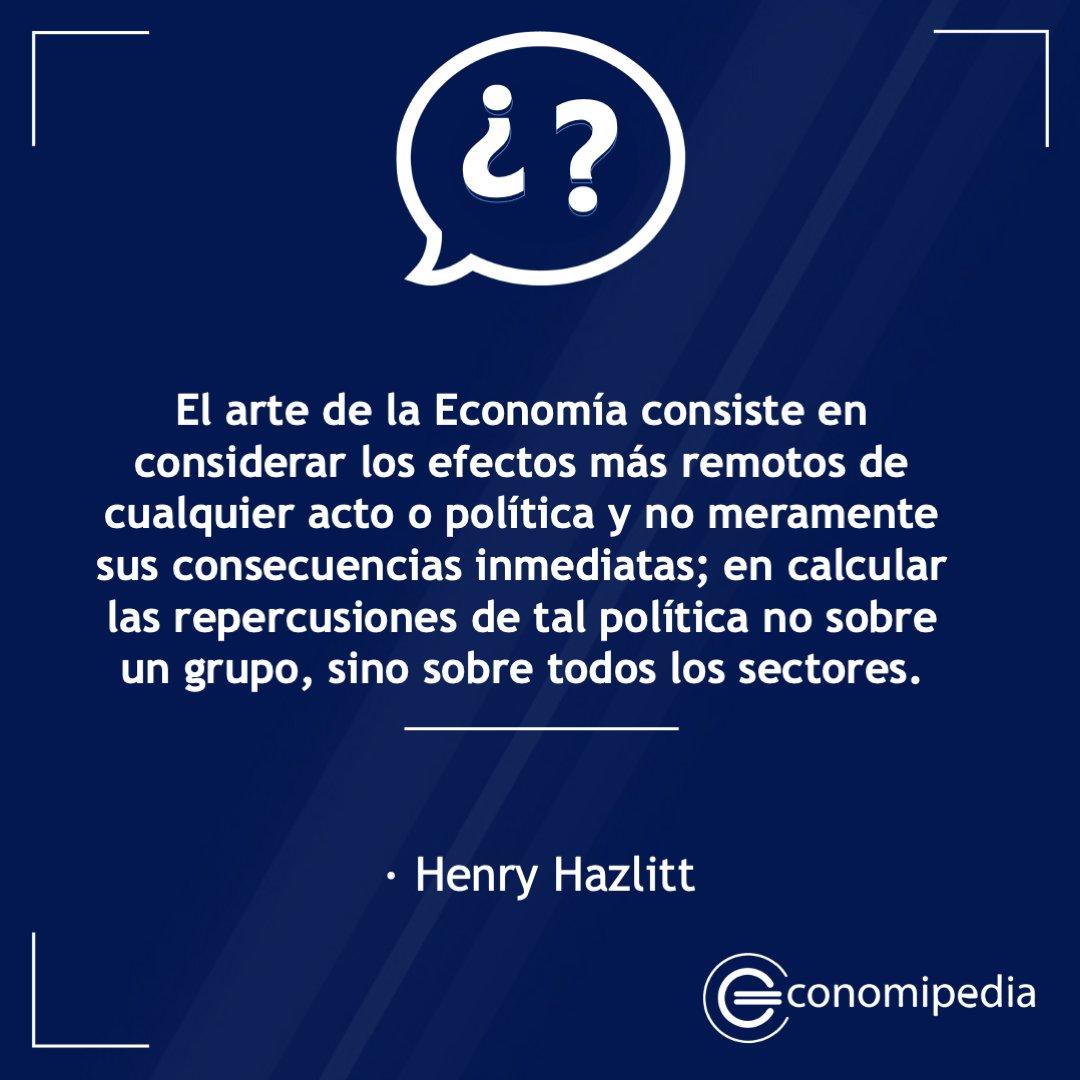 """Economipedia @economipedia: ???? FRASE DE LA SEMANA ????  .  """"El arte de la Economía consiste en considerar los efectos más remotos de cualquier acto o política y no meramente sus consecuencias inmediatas…"""".  .  ???? Henry Hazlitt  .  #Economia #Economipedia #FrasedelaSemana https://t.co/M6y9ZXesCq"""